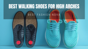 BEST walking shoes and INSOLES FOR HIGH ARCHES